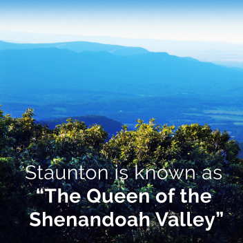Staunton is the Queen of the Shenandoah Valley