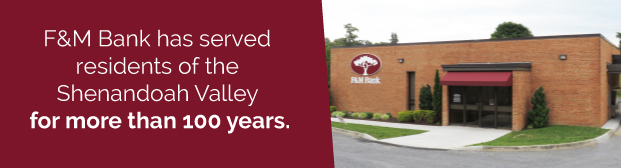 F&M Bank has served residents of the Shenandoah Valley for more than 100 years.