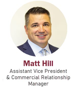 Matt Hill Assistant Vice President & Commercial Relationship Manager