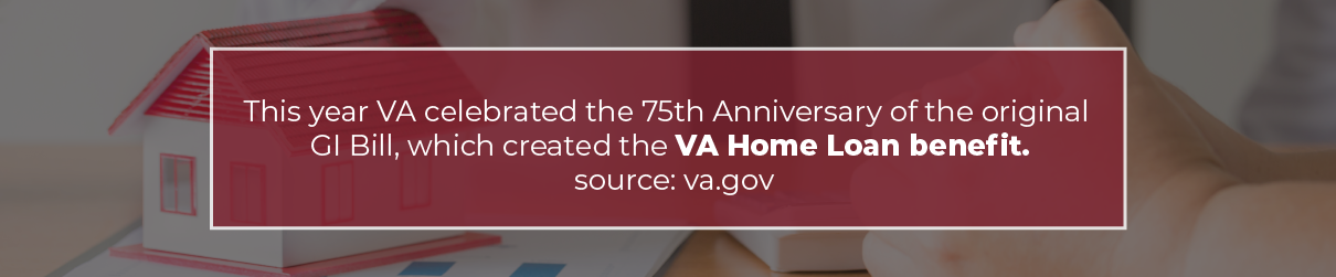 VA celebrated the 75th anniversary of the original GI bill, which created the VA Home Loan Benefit