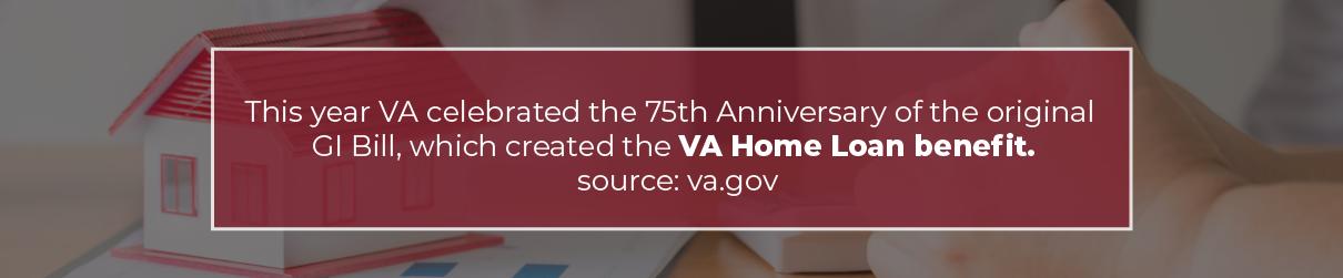 VA celebrated the 75th anniversary of the original GI bill, which created the VA Home Loan Benefit