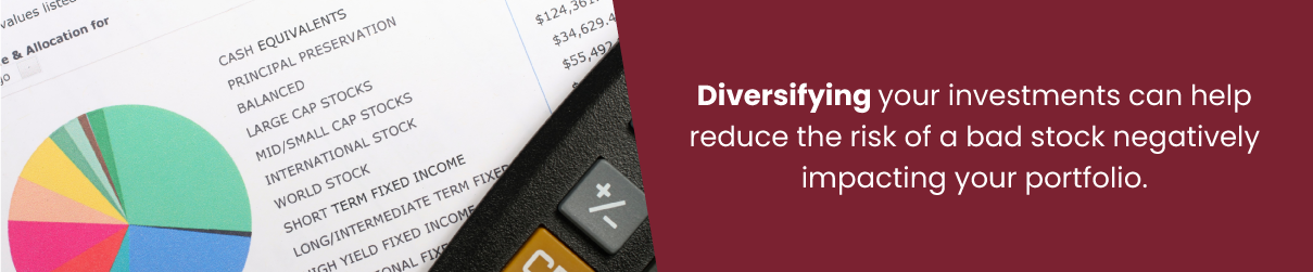 Diversifying your investments can help reduce the risk of a bad stock negatively impacting your portfolio.