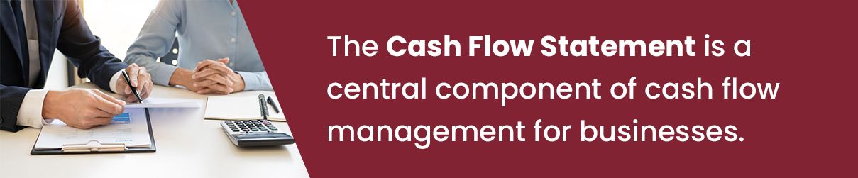 The Cash Flow Statement is a central component of cash flow management for businesses.
