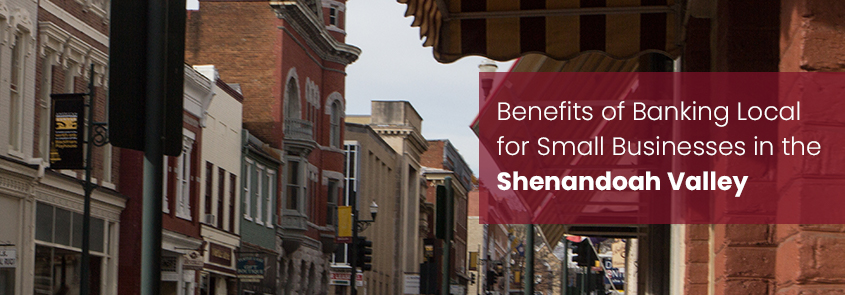 Benefits of Banking Local for Small Businesses in the Shenandoah Valley
