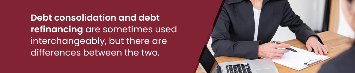 Debt consolidation and debt refinancing are sometimes used interchangeably, but there are differences between the two.